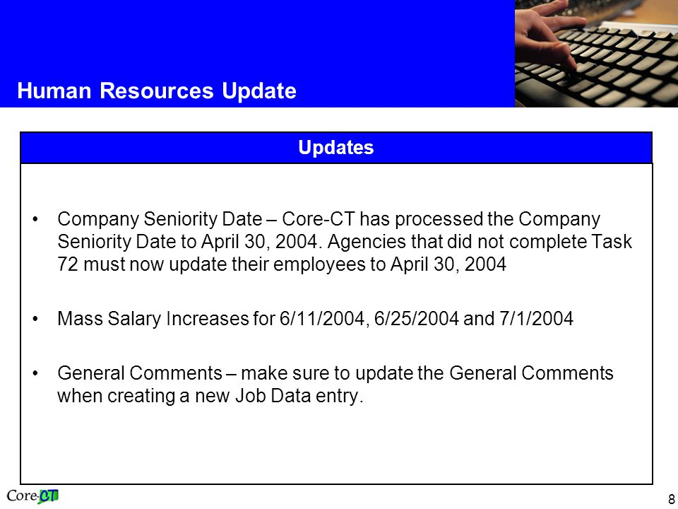8 Human Resources Update Updates Company Seniority Date – Core-CT has processed the Company Seniority Date to April 30, 2004.