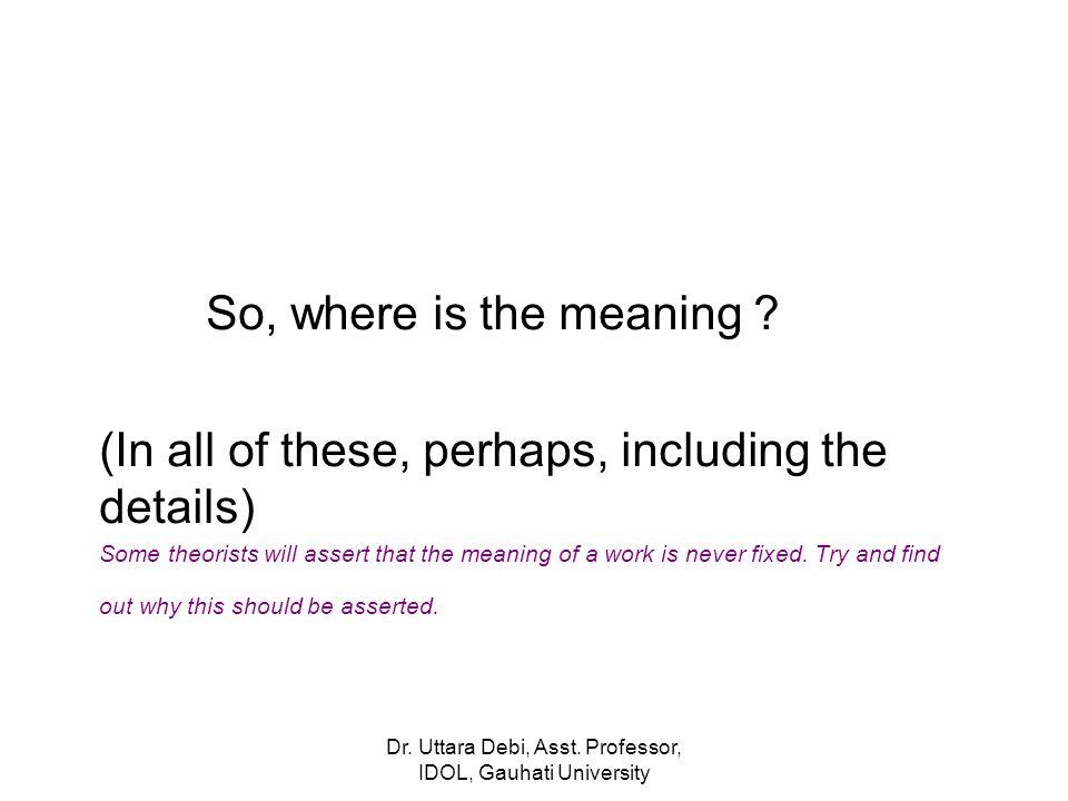 Dr. Uttara Debi, Asst. Professor, IDOL, Gauhati University So, where is the meaning .