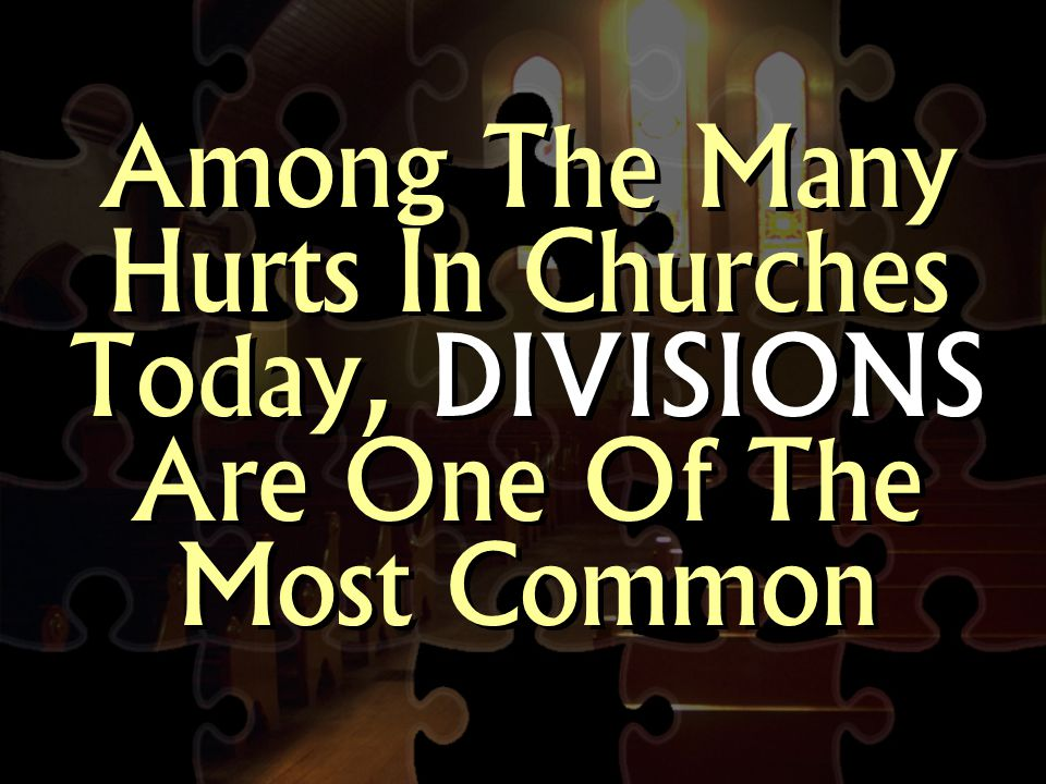 Among The Many Hurts In Churches Today, DIVISIONS Are One Of The Most Common