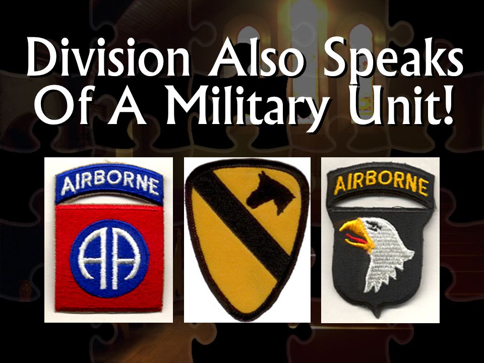 Division Also Speaks Of A Military Unit!