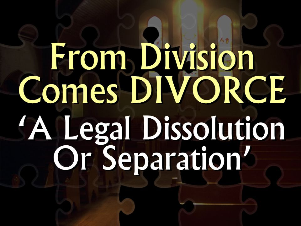 From Division Comes DIVORCE 'A Legal Dissolution Or Separation'