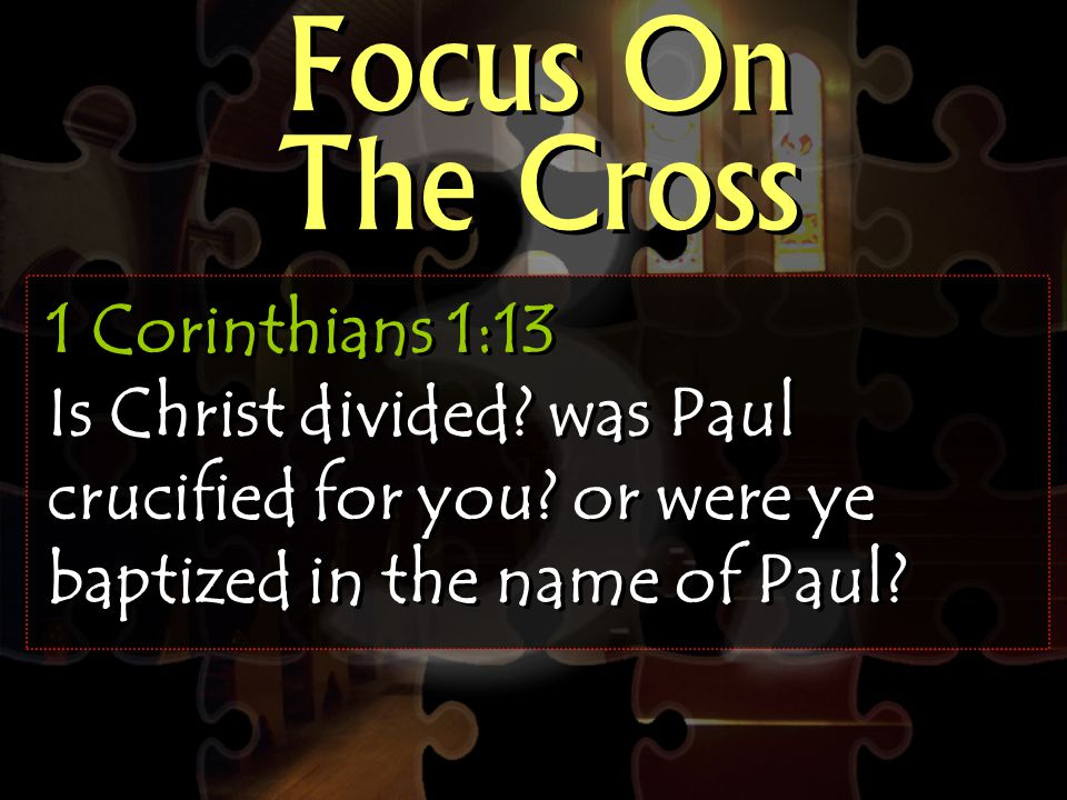 Focus On The Cross 1 Corinthians 1:13 Is Christ divided.