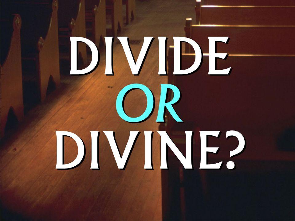 DIVIDE OR DIVINE?