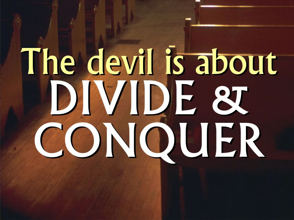 The devil is about DIVIDE & CONQUER