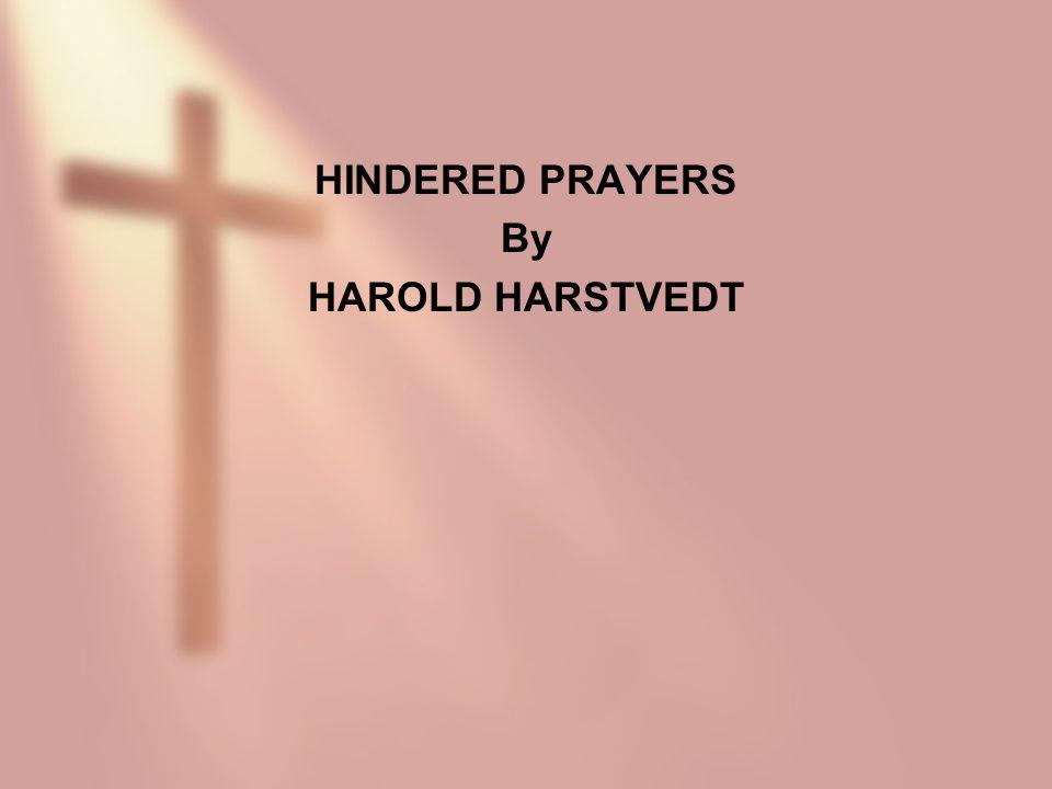 HINDERED PRAYERS By HAROLD HARSTVEDT
