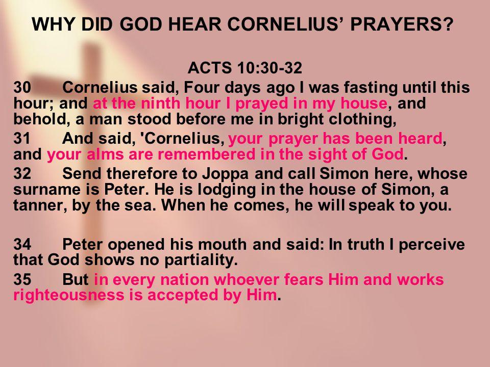 WHY DID GOD HEAR CORNELIUS' PRAYERS.