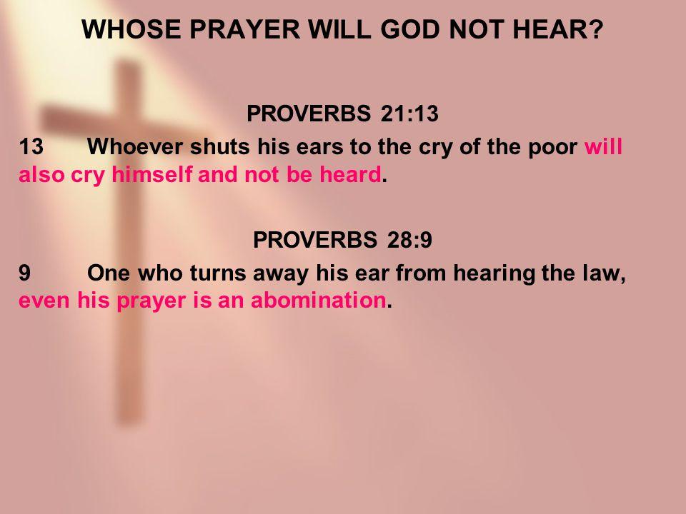 WHOSE PRAYER WILL GOD NOT HEAR.