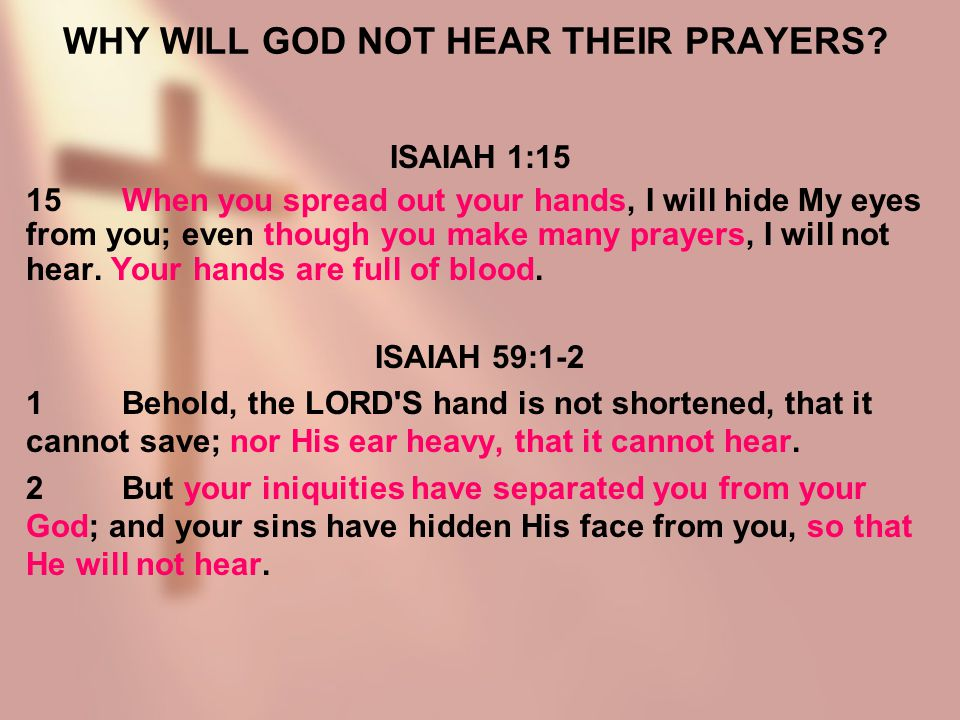 WHY WILL GOD NOT HEAR THEIR PRAYERS.