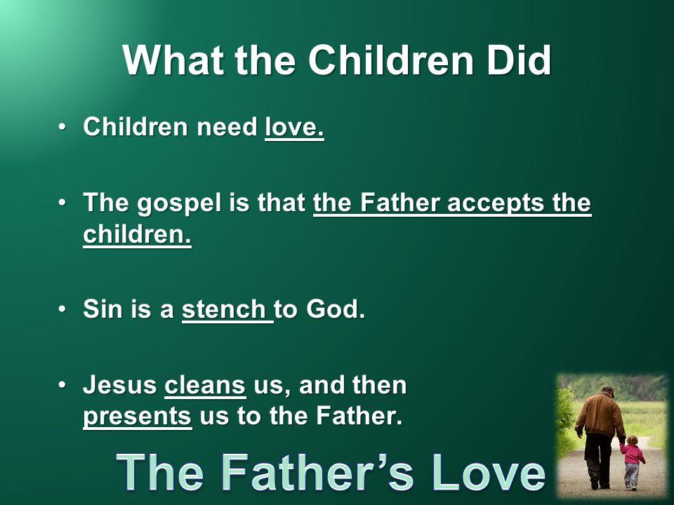 What the Children Did Children need love.Children need love.