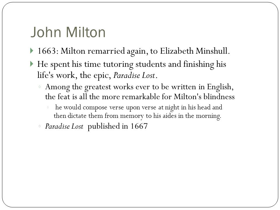 John Milton  1663: Milton remarried again, to Elizabeth Minshull.