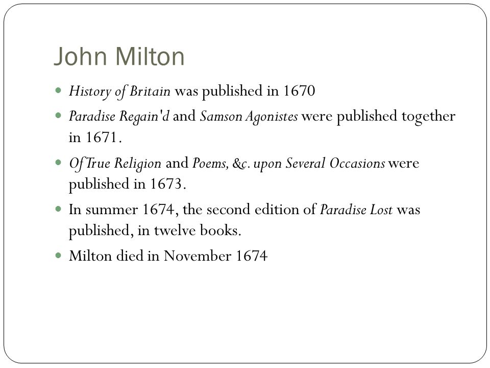 John Milton History of Britain was published in 1670 Paradise Regain d and Samson Agonistes were published together in 1671.
