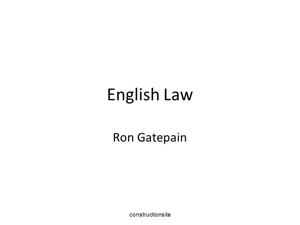 By the end of this lesson you will be able to explain Categories of English law Sources of Law The Court System The Legal Profession constructionsite