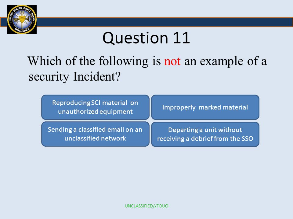 Question 11 Which of the following is not an example of a security Incident.