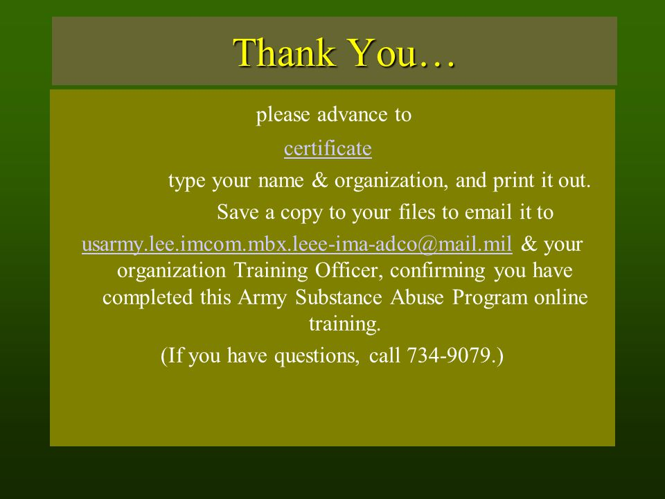 Thank You… please advance to certificate type your name & organization, and print it out. Save a copy to your files to email it to usarmy.lee.imcom.mb