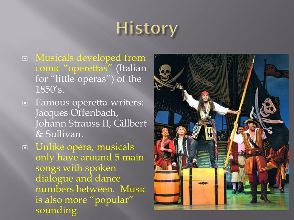  Musicals developed from comic operettas (Italian for little operas ) of the 1850's.