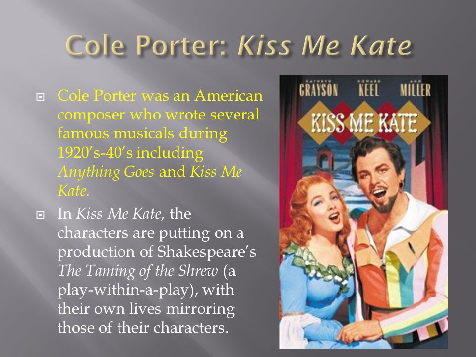  Cole Porter was an American composer who wrote several famous musicals during 1920's-40's including Anything Goes and Kiss Me Kate.