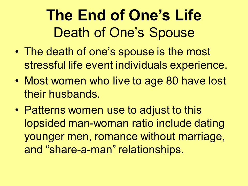 The End of One's Life Death of One's Spouse The death of one's spouse is the most stressful life event individuals experience.