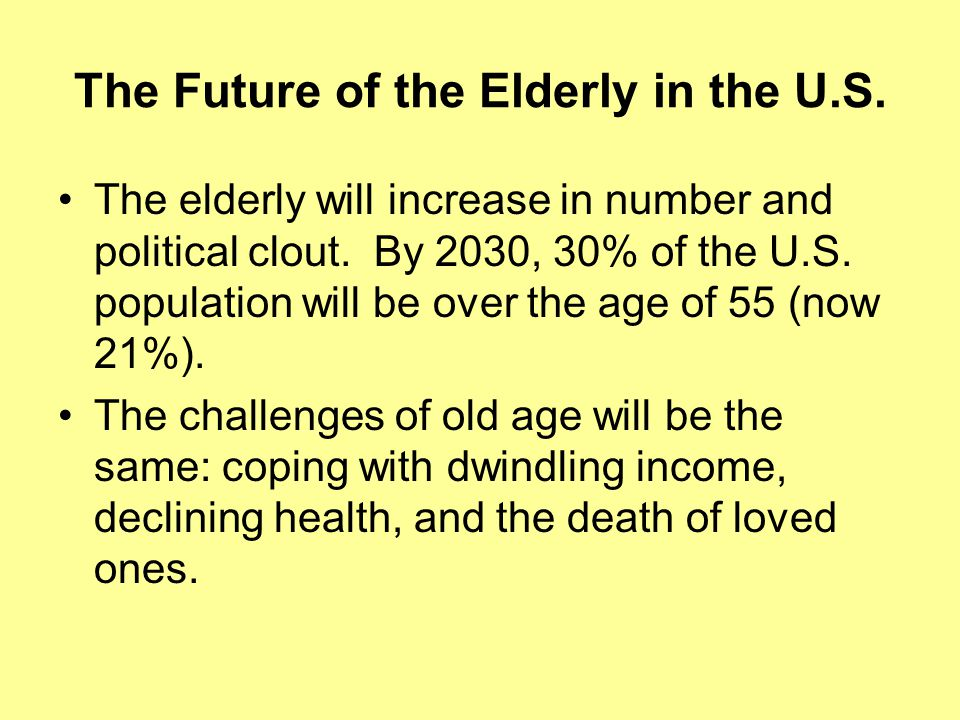 The Future of the Elderly in the U.S. The elderly will increase in number and political clout.
