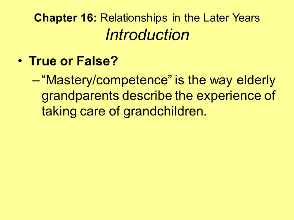 Chapter 16: Relationships in the Later Years Introduction True or False.