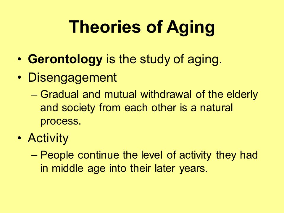 Theories of Aging Gerontology is the study of aging.