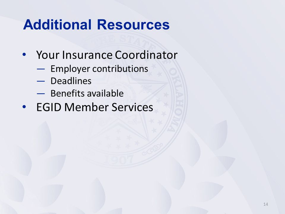 14 Your Insurance Coordinator —Employer contributions —Deadlines —Benefits available EGID Member Services Additional Resources