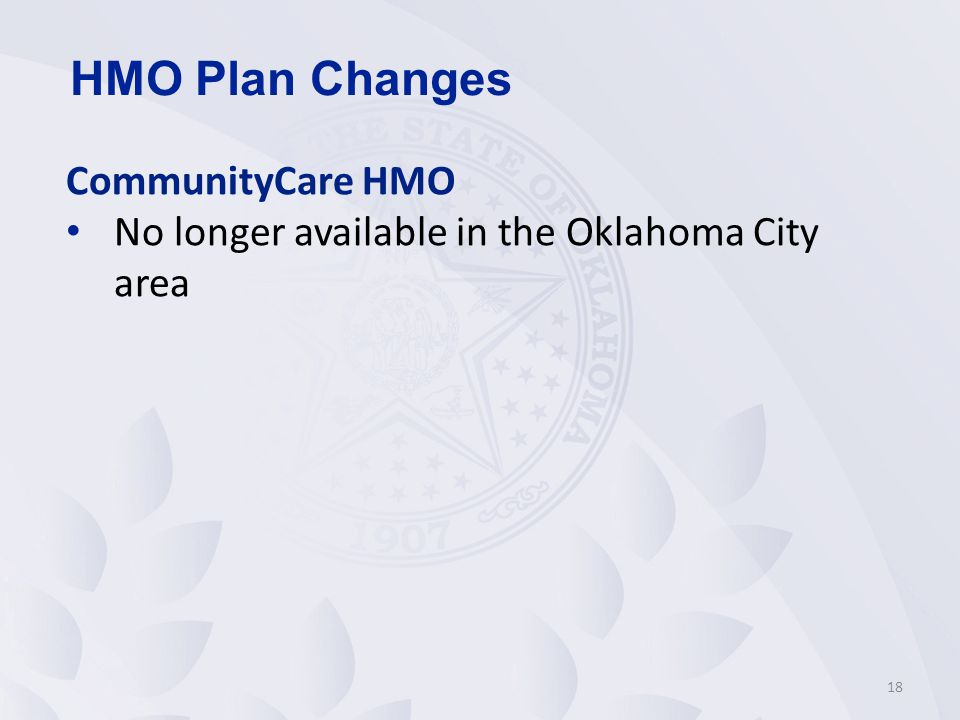 CommunityCare HMO No longer available in the Oklahoma City area 18 HMO Plan Changes