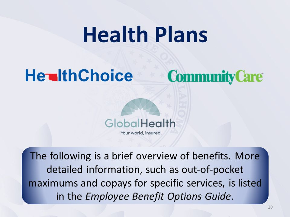 20 Health Plans The following is a brief overview of benefits.