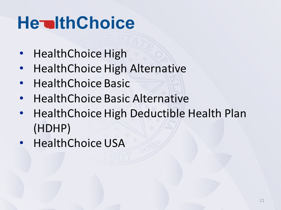 HealthChoice High HealthChoice High Alternative HealthChoice Basic HealthChoice Basic Alternative HealthChoice High Deductible Health Plan (HDHP) HealthChoice USA 21