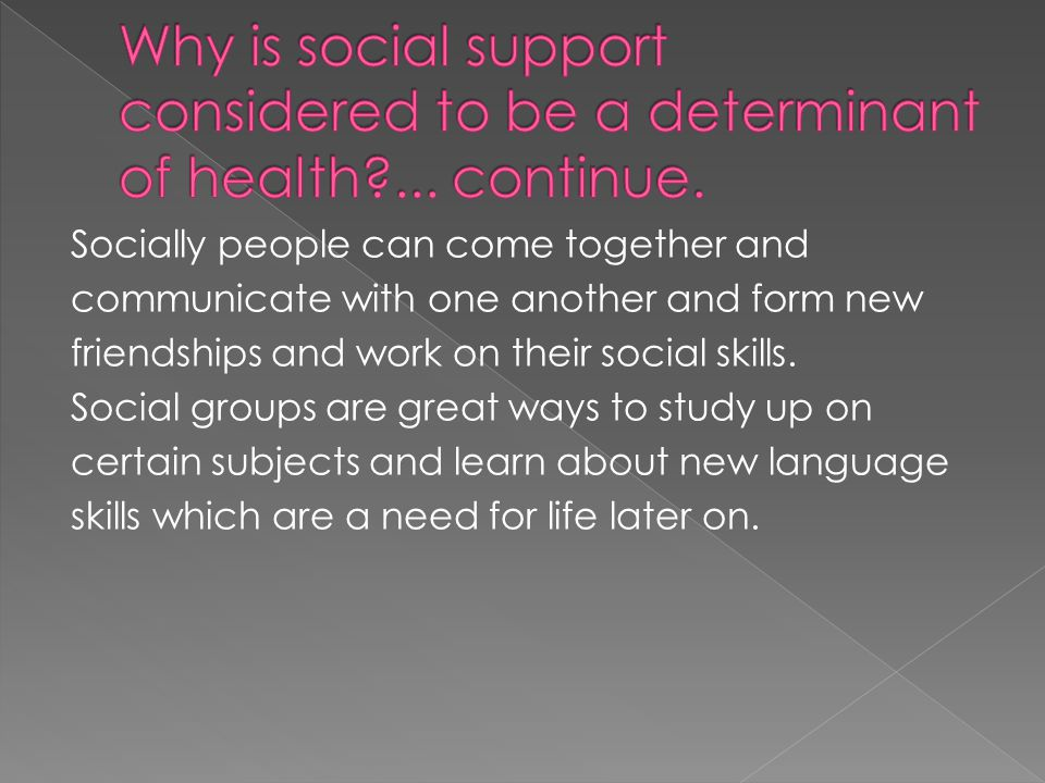 Socially people can come together and communicate with one another and form new friendships and work on their social skills.