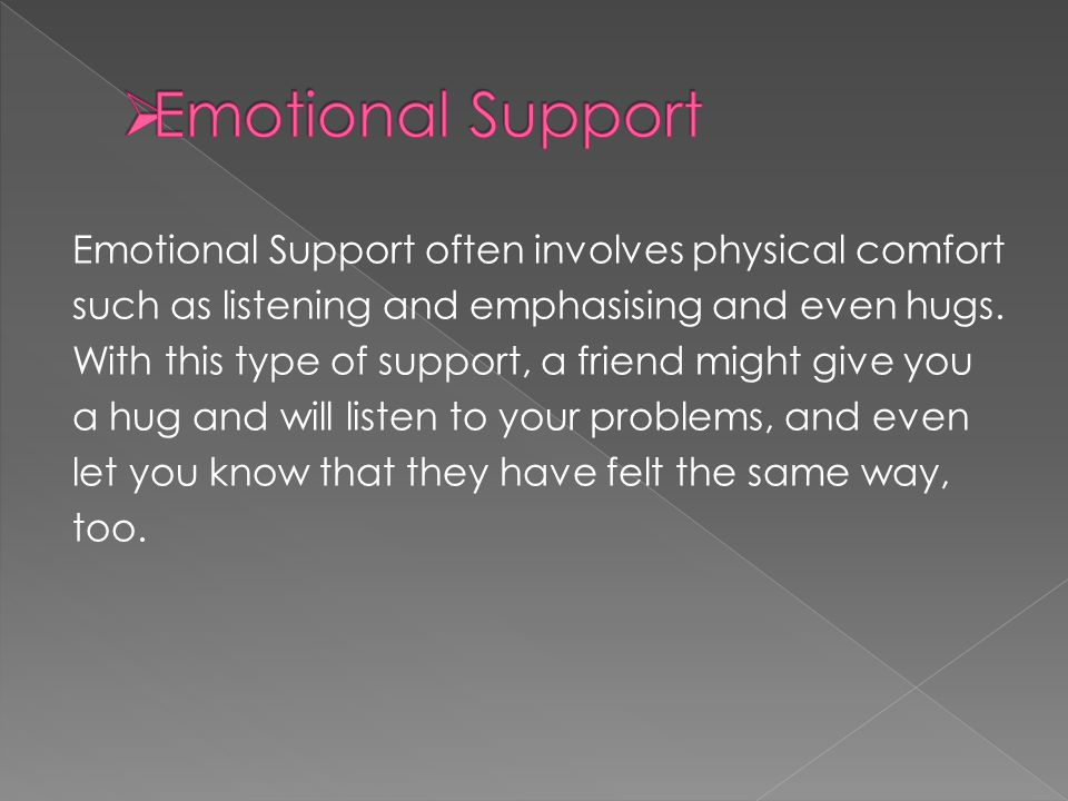 Emotional Support often involves physical comfort such as listening and emphasising and even hugs.