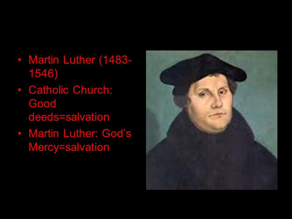 Problems Martin Luther (1483- 1546) Catholic Church: Good deeds=salvation Martin Luther: God's Mercy=salvation