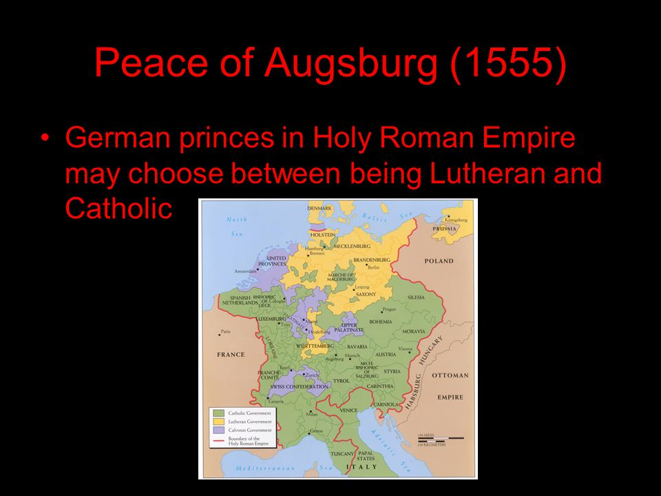 Peace of Augsburg (1555) German princes in Holy Roman Empire may choose between being Lutheran and Catholic