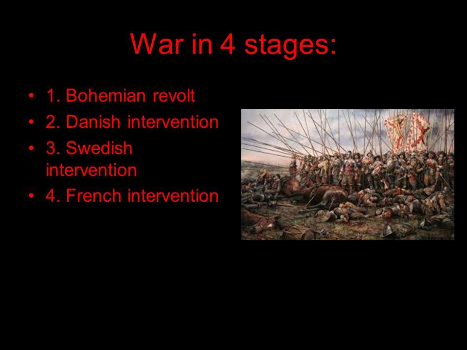 War in 4 stages: 1. Bohemian revolt 2. Danish intervention 3.