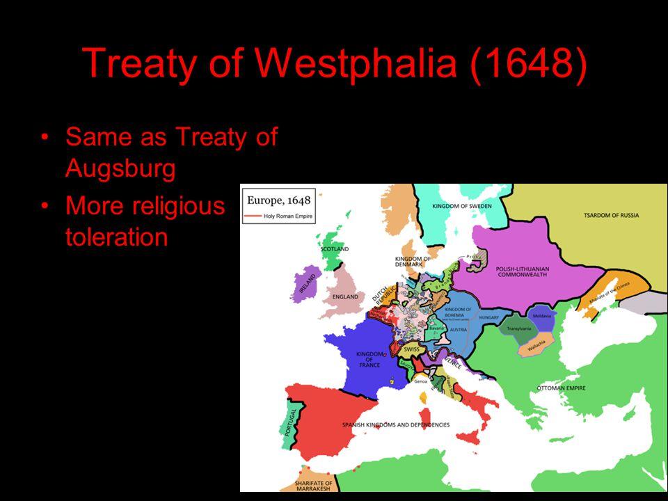 Treaty of Westphalia (1648) Same as Treaty of Augsburg More religious toleration