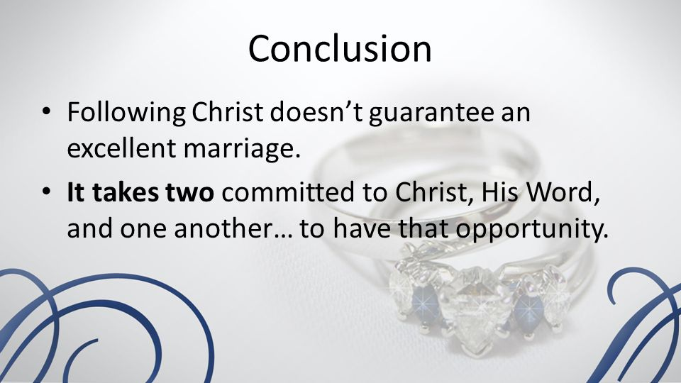 Conclusion Following Christ doesn't guarantee an excellent marriage.