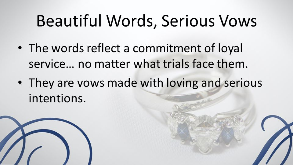 Beautiful Words, Serious Vows The words reflect a commitment of loyal service… no matter what trials face them.
