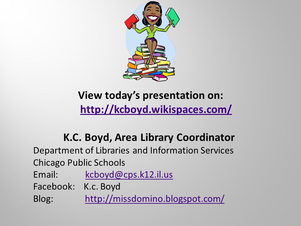 View today's presentation on: http://kcboyd.wikispaces.com/ K.C.