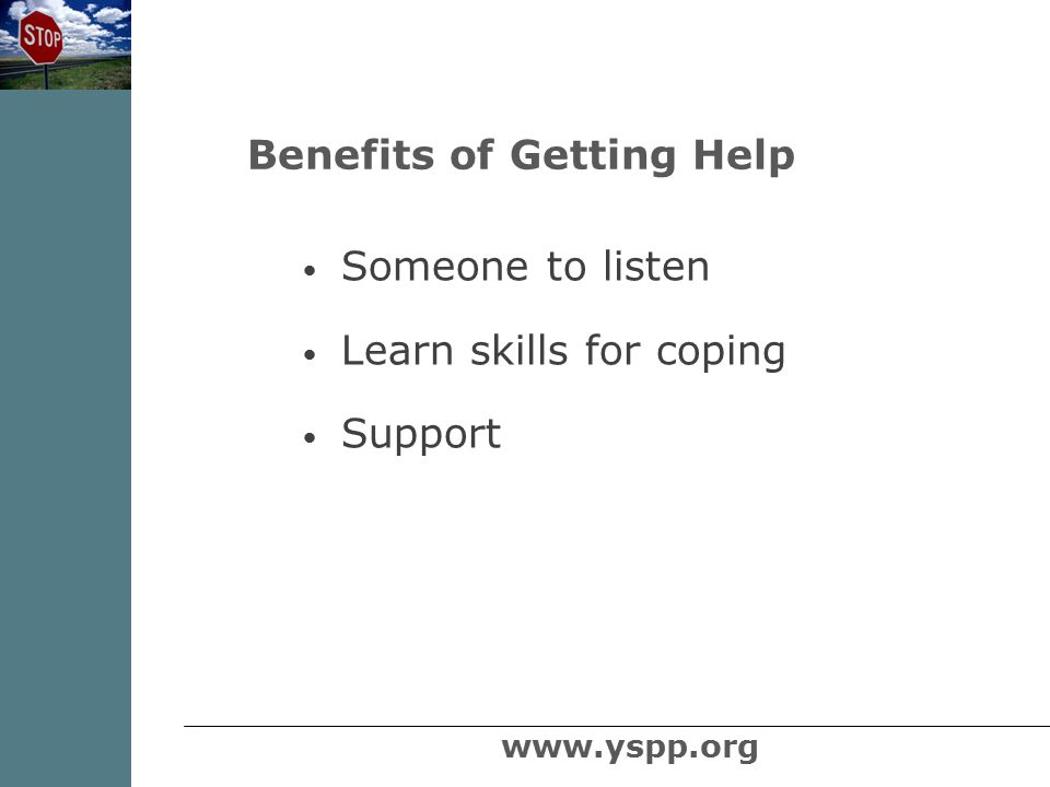 Someone to listen Learn skills for coping Support Benefits of Getting Help www.yspp.org