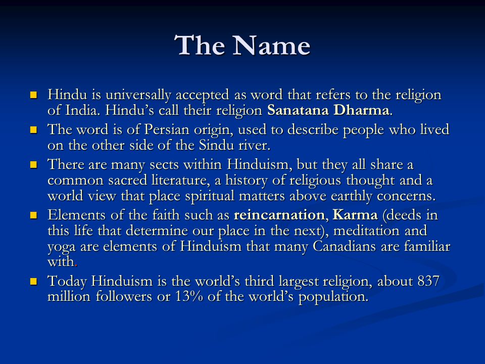 The Name Hindu is universally accepted as word that refers to the religion of India. Hindu's call their religion Sanatana Dharma. Hindu is universally
