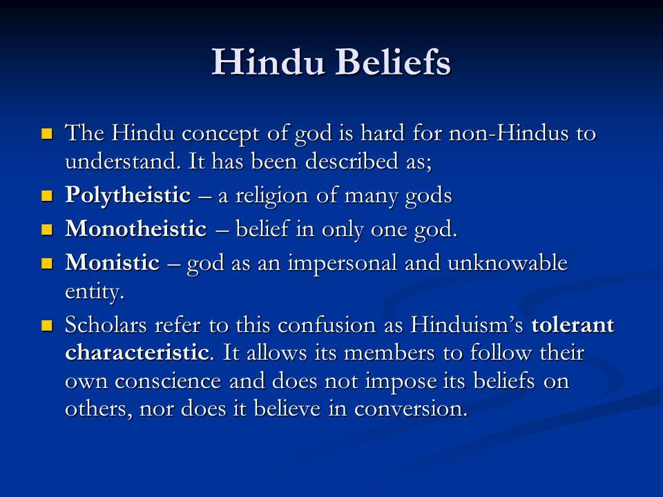 Hindu Beliefs The Hindu concept of god is hard for non-Hindus to understand. It has been described as; The Hindu concept of god is hard for non-Hindus