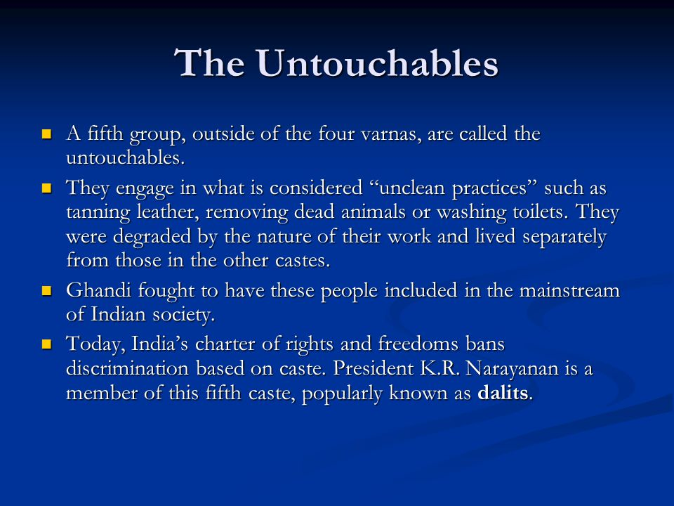 The Untouchables A fifth group, outside of the four varnas, are called the untouchables. A fifth group, outside of the four varnas, are called the unt