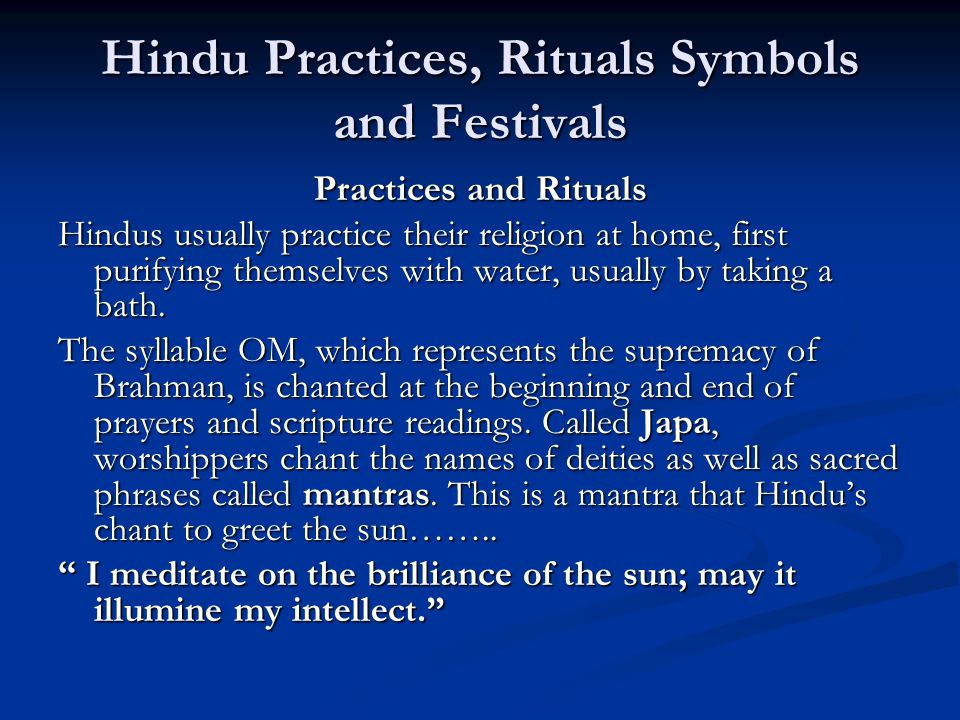 Hindu Practices, Rituals Symbols and Festivals Practices and Rituals Hindus usually practice their religion at home, first purifying themselves with w