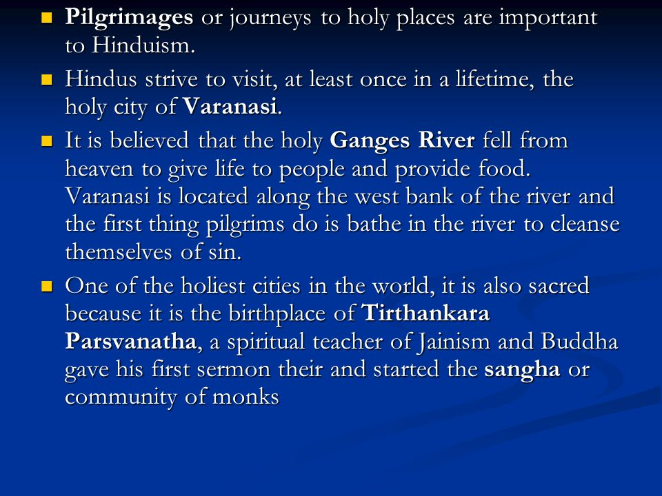 Pilgrimages or journeys to holy places are important to Hinduism. Pilgrimages or journeys to holy places are important to Hinduism. Hindus strive to v