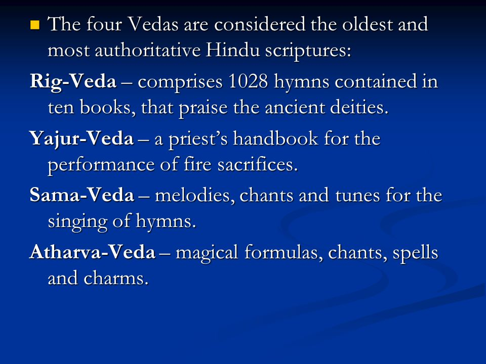 The four Vedas are considered the oldest and most authoritative Hindu scriptures: The four Vedas are considered the oldest and most authoritative Hind