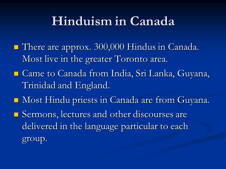Hinduism in Canada There are approx. 300,000 Hindus in Canada. Most live in the greater Toronto area. There are approx. 300,000 Hindus in Canada. Most