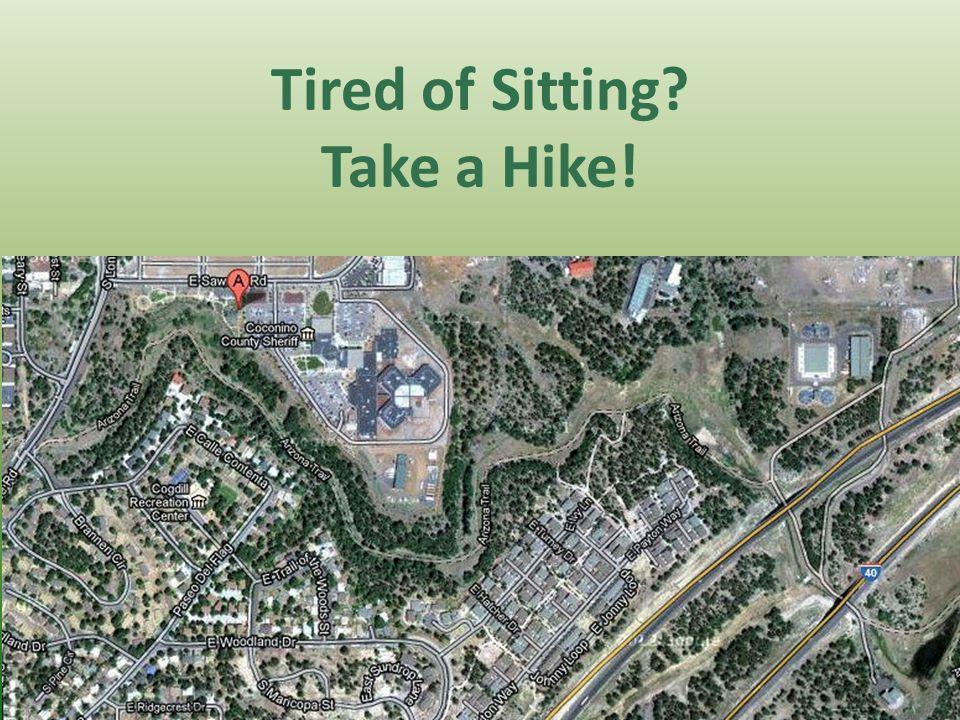 Tired of Sitting Take a Hike! 14