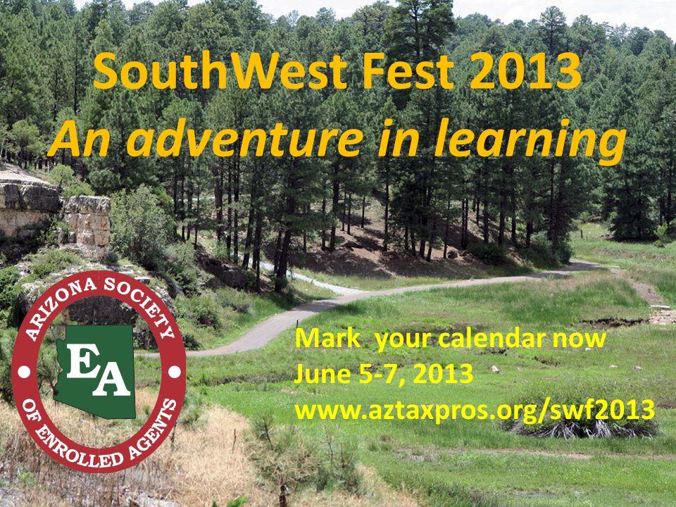 21 SouthWest Fest 2013 An adventure in learning Mark your calendar now June 5-7, 2013 www.aztaxpros.org/swf2013