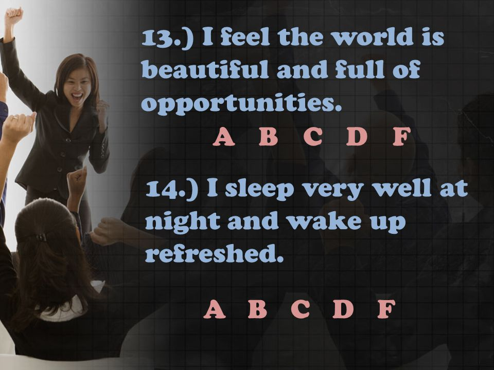 ABCDF ABCDF 13.) I feel the world is beautiful and full of opportunities.