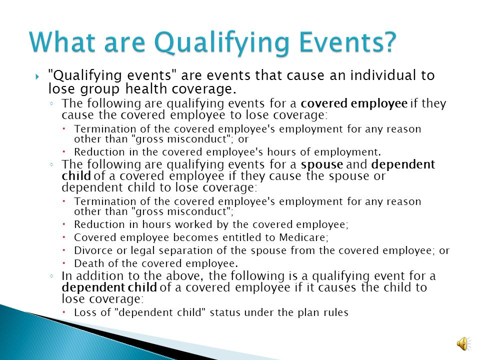  Qualifying events are events that cause an individual to lose group health coverage.