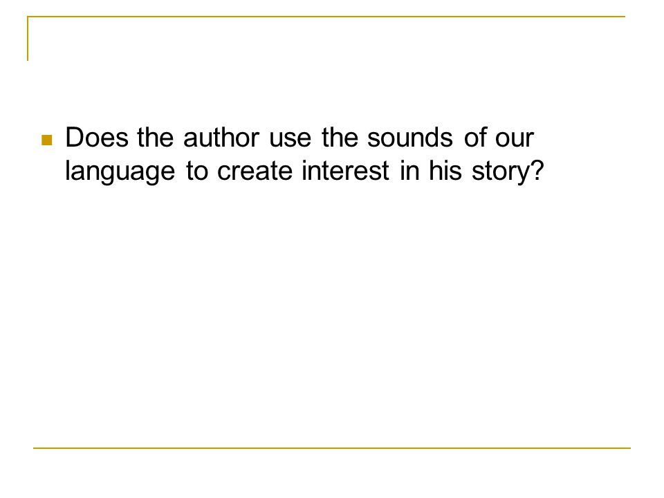 Does the author use the sounds of our language to create interest in his story?